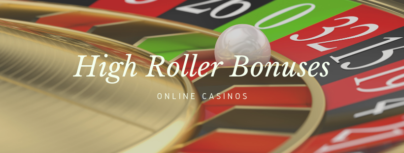 High Roller Bonuses- online casinos